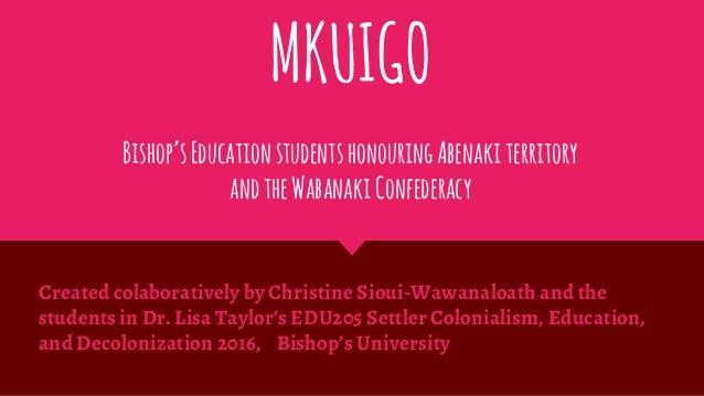 MKUIGO Bishop'sEducationstudents honouringAbenakiterritory andtheWabanakiConfederacy Created colaboratively by Christine S...