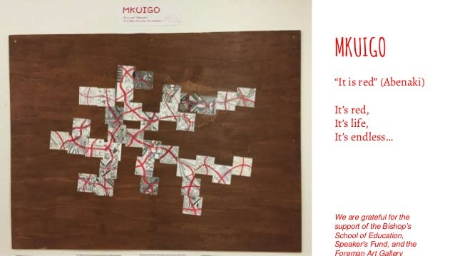 """MKUIGO """"It is red"""" (Abenaki) It's red, It's life, It's endless… We are grateful for the support of the Bishop's School of ..."""