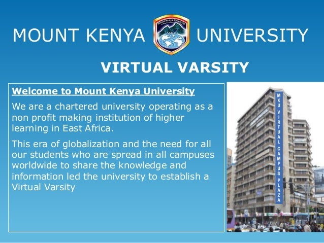 MOUNT KENYA UNIVERSITY Welcome to Mount Kenya University We are a chartered university operating as a non profit making in...