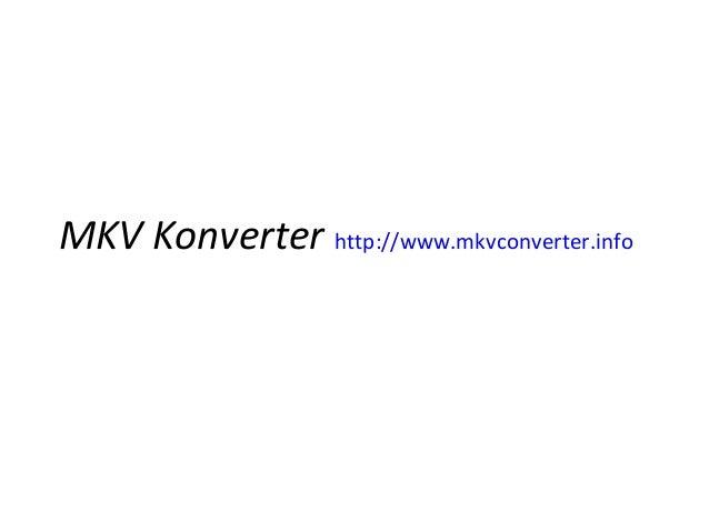 MKV Konverter http://www.mkvconverter.info
