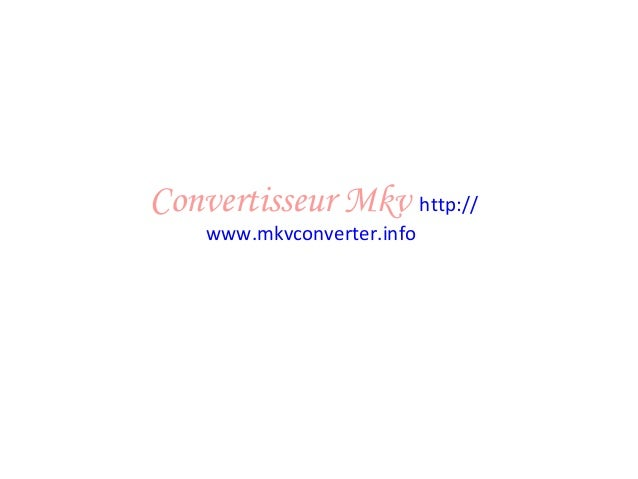 Convertisseur Mkv http:// www.mkvconverter.info
