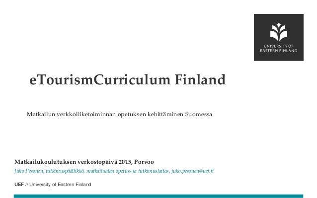 UEF // University of Eastern Finland Matkailun verkkoliiketoiminnan opetuksen kehittäminen Suomessa Matkailukoulutuksen ve...