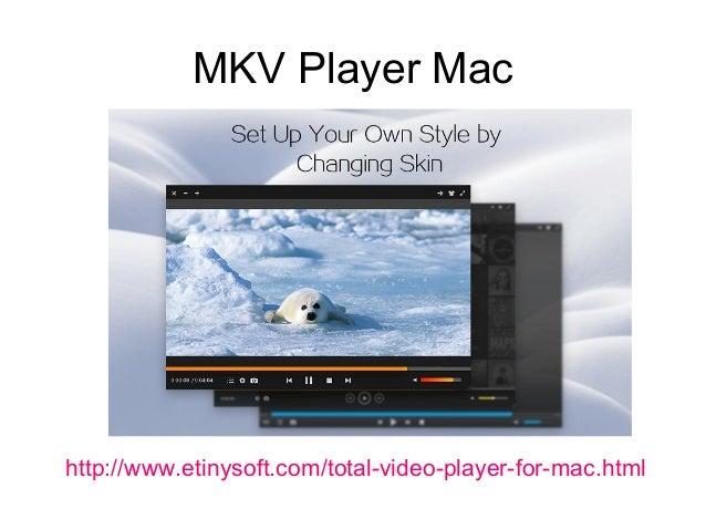 MKV Player Mac http://www.etinysoft.com/total-video-player-for-mac.html