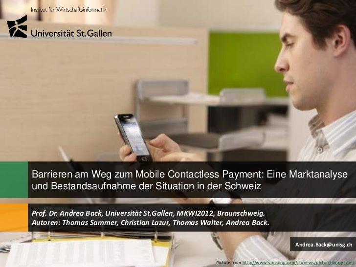 Barrieren am Weg zum Mobile Contactless Payment: Eine Marktanalyseund Bestandsaufnahme der Situation in der SchweizProf. D...