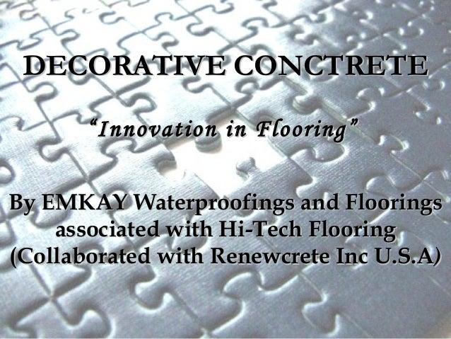 "DECORATIVE CONCTRETEDECORATIVE CONCTRETE ""Innovation in Flooring""""Innovation in Flooring"" By EMKAY Waterproofings and Floo..."