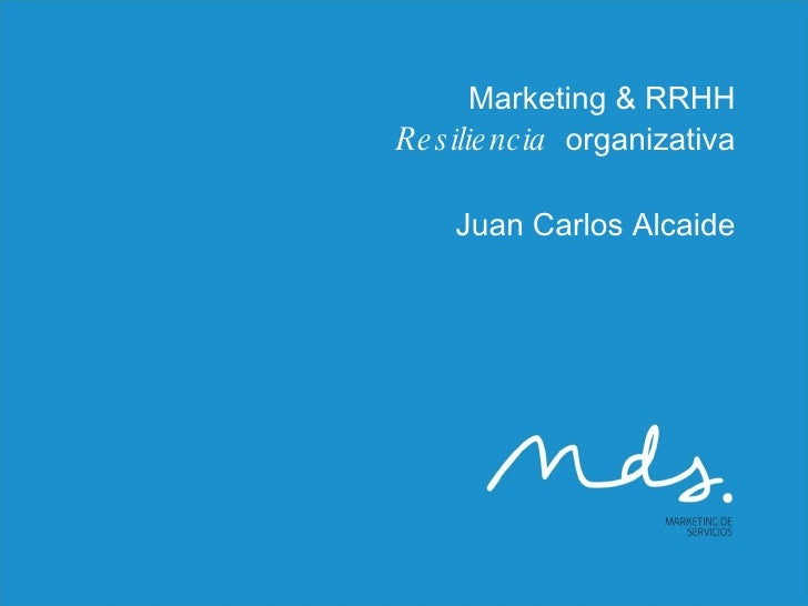 Marketing & RRHH Resiliencia   organizativa Juan Carlos Alcaide