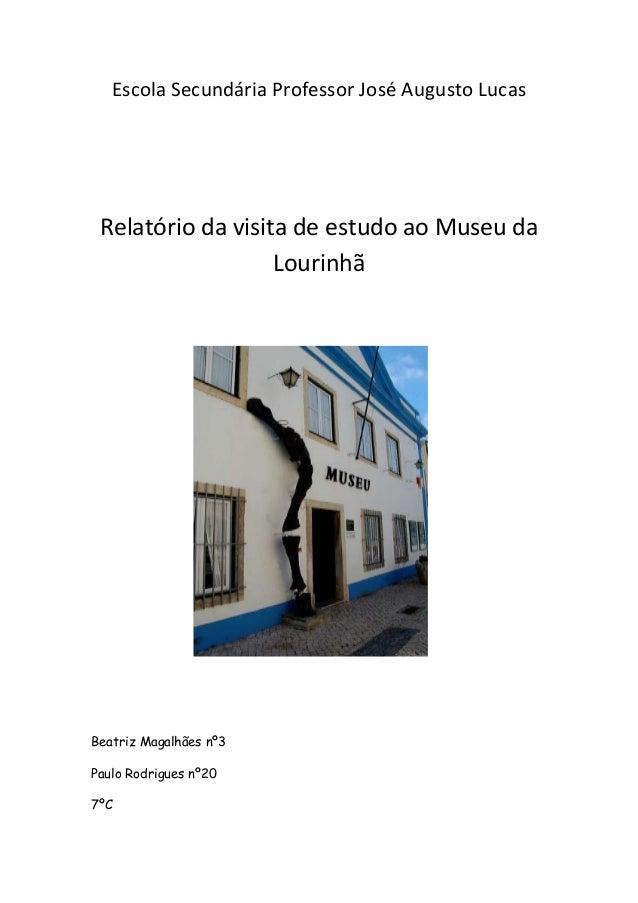 Escola Secundária Professor José Augusto LucasRelatório da visita de estudo ao Museu daLourinhãBeatriz Magalhães nº3Paulo ...