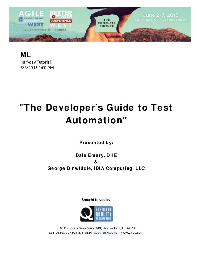 "ML Half‐day Tutorial  6/3/2013 1:00 PM                 ""The Developer's Guide to Test Automation""        Presented by..."