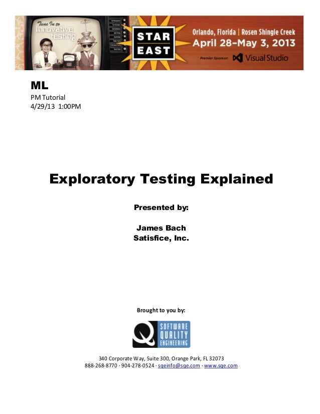 ML PM Tutorial 4/29/13 1:00PM  Exploratory Testing Explained Presented by: James Bach Satisfice, Inc.  Brought to you by: ...