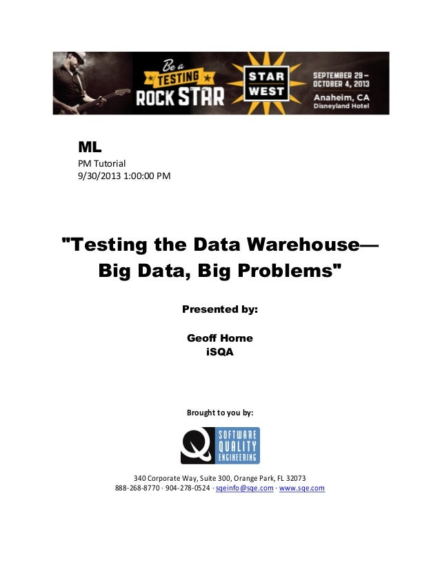"""ML PM Tutorial 9/30/2013 1:00:00 PM  """"Testing the Data Warehouse— Big Data, Big Problems"""" Presented by: Geoff Horne iSQA  ..."""