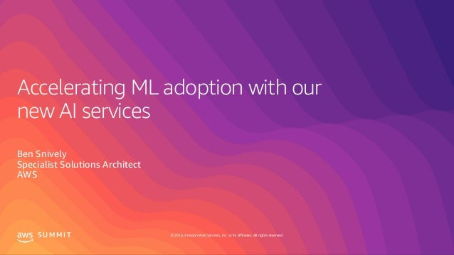 © 2019, Amazon Web Services, Inc. or its affiliates. All rights reserved.S U M M I T Accelerating ML adoption with our new...