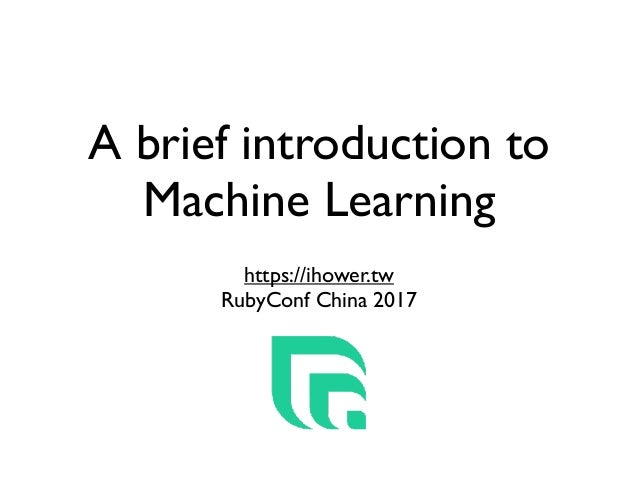 A brief introduction to Machine Learning https://ihower.tw RubyConf China 2017