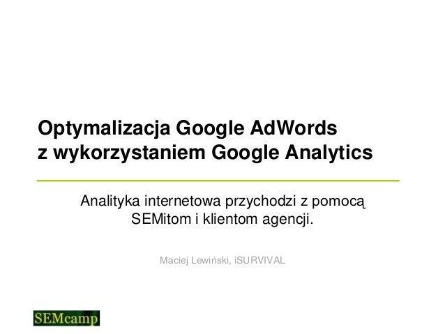 Optymalizacja Google AdWordsz wykorzystaniem Google Analytics    Analityka internetowa przychodzi z pomocą            SEMi...