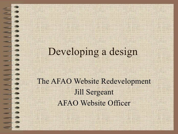 Developing a design The AFAO Website Redevelopment Jill Sergeant AFAO Website Officer