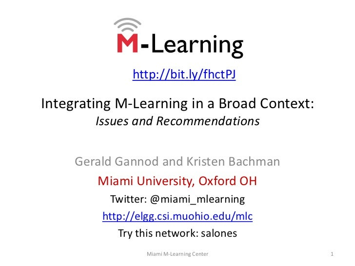Integrating M-Learning in a Broad Context:Issues and Recommendations<br />Gerald Gannod and Kristen Bachman<br />Miami Uni...