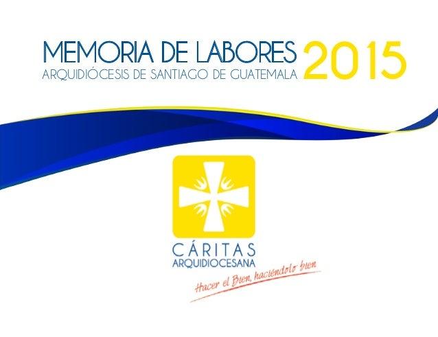MEMORIA DE LABORES Arquidiócesis de santiago de guatemala 2015