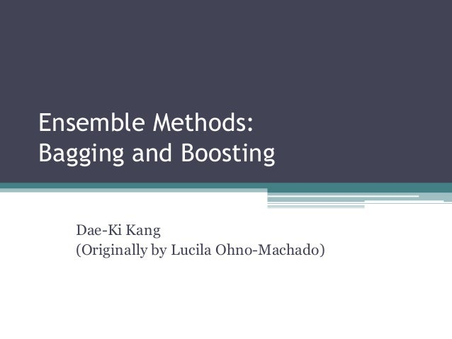 Ensemble Methods:Bagging and BoostingDae-Ki Kang(Originally by Lucila Ohno-Machado)