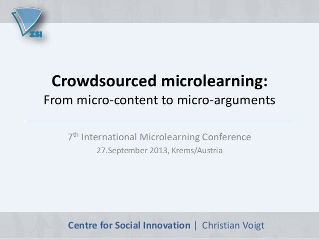 Crowdsourced microlearning: From micro-content to micro-arguments 7th International Microlearning Conference 27.September ...