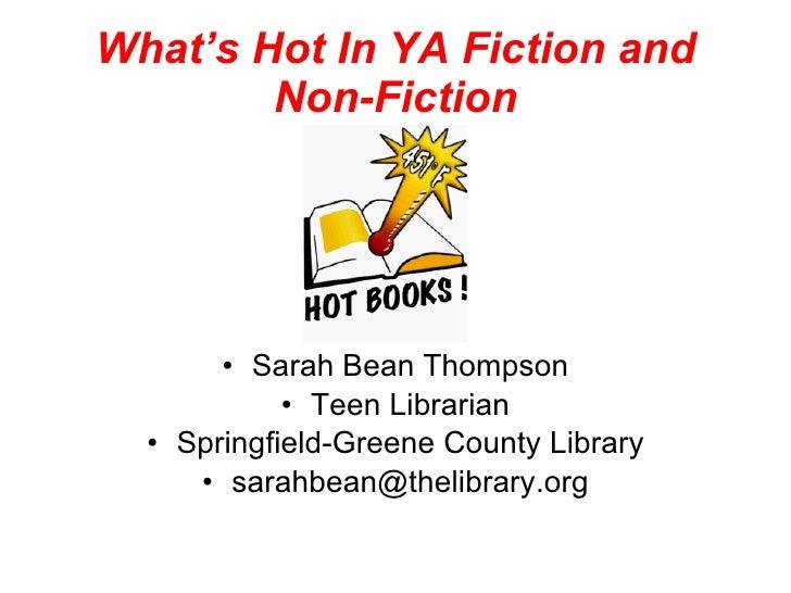 What's Hot In YA Fiction and Non-Fiction <ul><li>Sarah Bean Thompson </li></ul><ul><li>Teen Librarian </li></ul><ul><li>Sp...