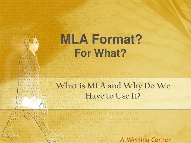 MLA Format? For What? What is MLA and Why Do We Have to Use It?  A Writing Center