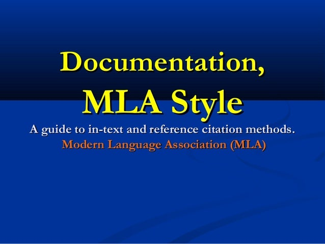 Documentation,         MLA StyleA guide to in-text and reference citation methods.     Modern Language Association (MLA)
