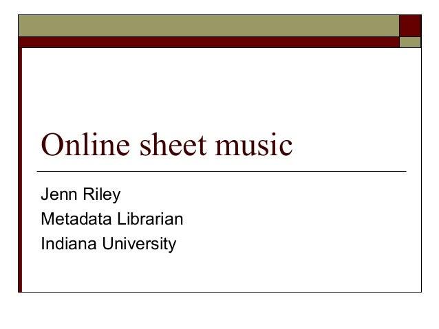 Online sheet music Jenn Riley Metadata Librarian Indiana University