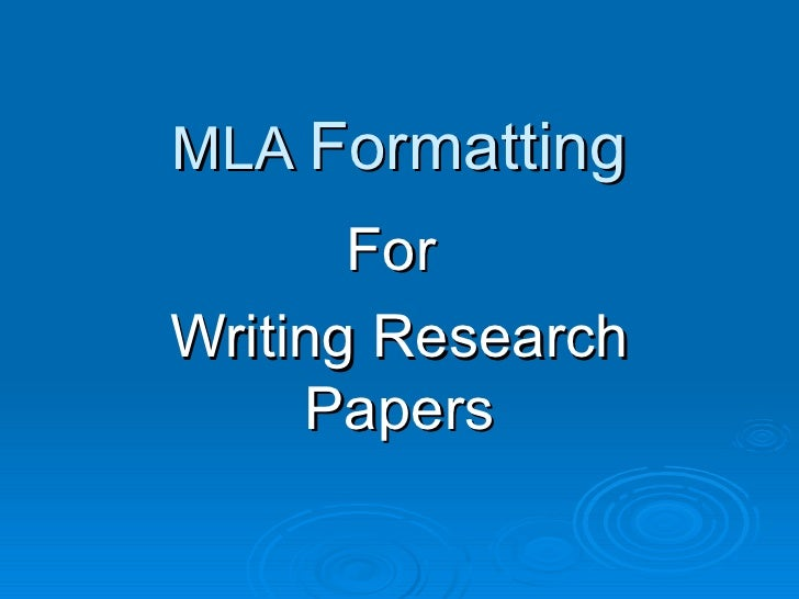 MLA  Formatting For  Writing Research Papers