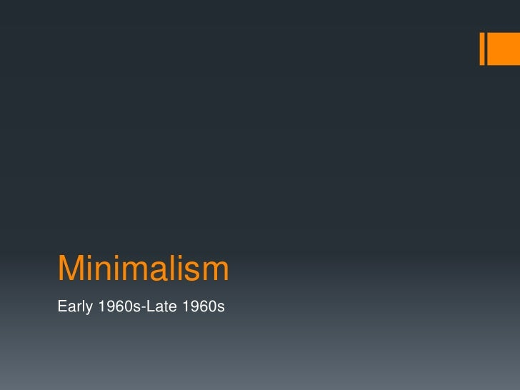 MinimalismEarly 1960s-Late 1960s