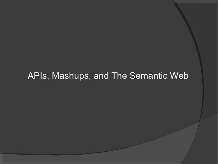 <ul><li>APIs, Mashups, and The Semantic Web  </li></ul>