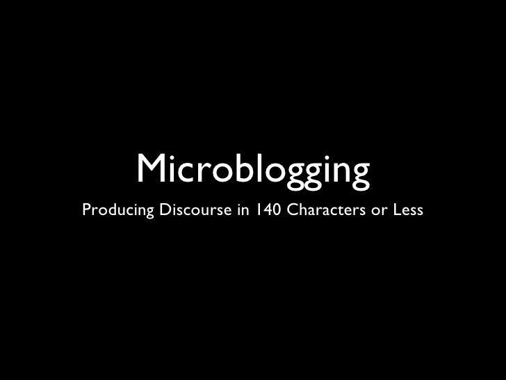 Microblogging <ul><li>Producing Discourse in 140 Characters or Less </li></ul>