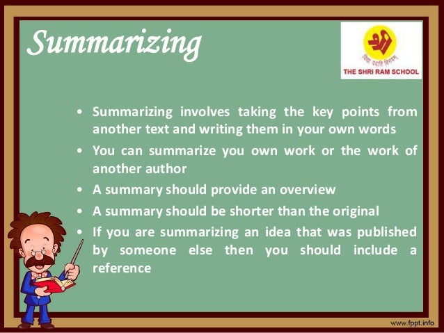 Summarizing • Summarizing involves taking the key points from another text and writing them in your own words • You can su...