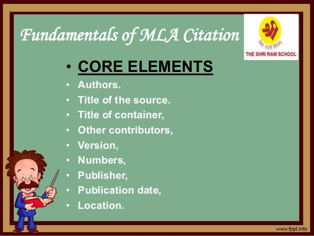 Fundamentals of MLA Citation • CORE ELEMENTS • Authors. • Title of the source. • Title of container, • Other contributors,...