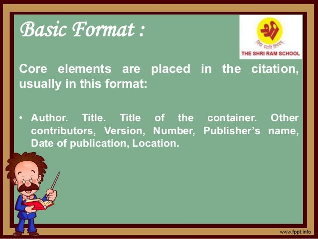 Basic Format : Core elements are placed in the citation, usually in this format: • Author. Title. Title of the container. ...