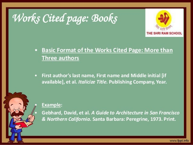Works Cited page: Books • Basic Format of the Works Cited Page: More than Three authors • First author's last a e, First a...