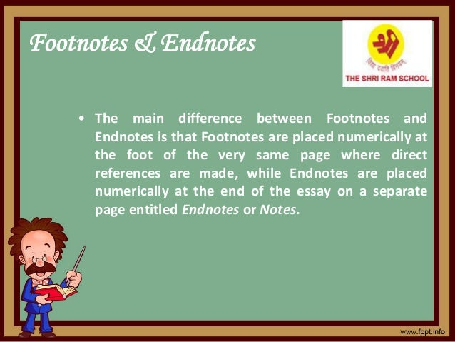 Footnotes & Endnotes • The main difference between Footnotes and Endnotes is that Footnotes are placed numerically at the ...