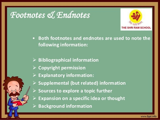 Footnotes & Endnotes • Both footnotes and endnotes are used to note the following information:  Bibliographical informati...