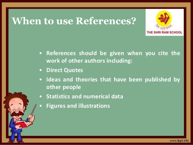When to use References? • References should be given when you cite the work of other authors including: • Direct Quotes • ...
