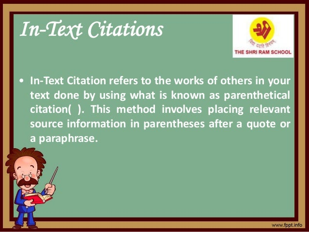 In-Text Citations • In-Text Citation refers to the works of others in your text done by using what is known as parenthetic...