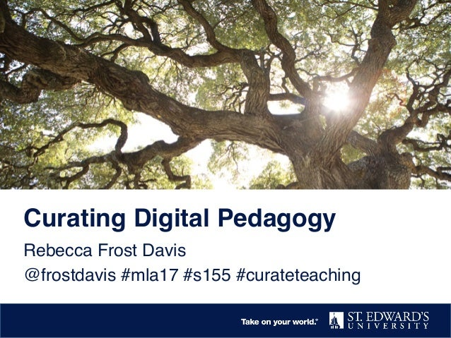 Curating Digital Pedagogy Rebecca Frost Davis @frostdavis #mla17 #s155 #curateteaching