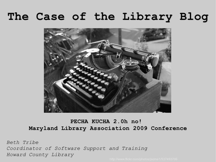 Beth Tribe Coordinator of Software Support and Training Howard County Library PECHA KUCHA 2.0h no!  Maryland Library Assoc...