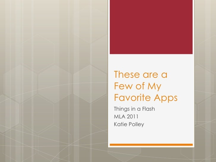 These are a Few of My Favorite Apps<br />Things in a Flash<br />MLA 2011<br />Katie Polley<br />