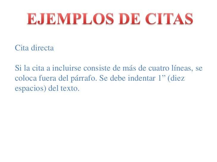 EJEMPLOS DE CITAS<br />Citadirecta<br />Si la cita a incluirseconsiste de más de cuatrolíneas, se colocafuera del párrafo....