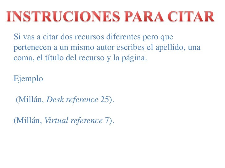 INSTRUCIONES PARA CITAR<br />Si vas a citar dos recursos diferentes pero que pertenecen a un mismo autor escribes el apell...