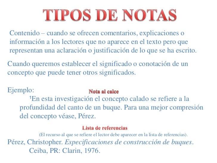 TIPOS DE NOTAS<br />Contenido – cuando se ofrecencomentarios, explicaciones o información a los lectores que no aparece en...