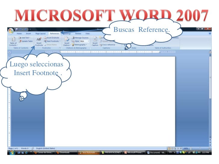 MICROSOFT WORD 2007<br />Buscas ¨Reference.¨<br />Luego seleccionas<br /> ¨InsertFootnote¨.<br />