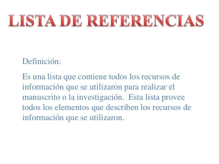 LISTA DE REFERENCIAS<br />Definición:<br />Es unalistaquecontienetodos los recursos de informaciónque se utilizaronpararea...