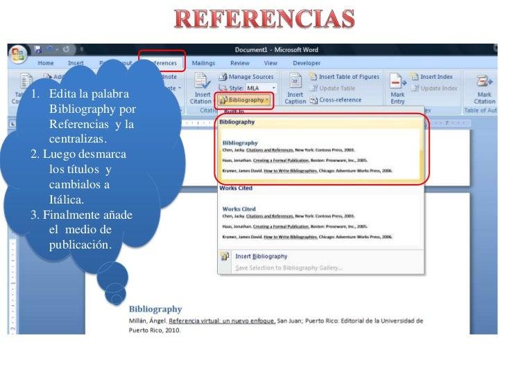 REFERENCIAS<br />Edita la palabra Bibliography porReferencias  y la centralizas. <br />2. Luegodesmarca los títulos  y cam...