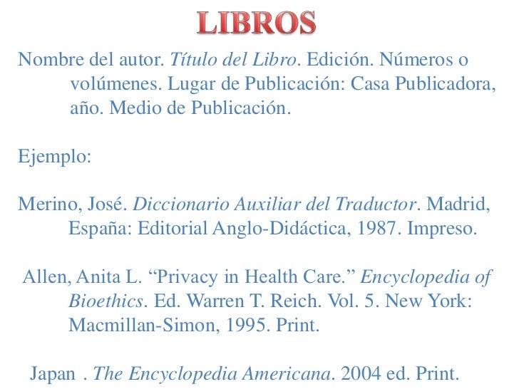 LIBROS<br />Nombre del autor. Título del Libro. Edición. Números o volúmenes. Lugar de Publicación: Casa Publicadora, año...