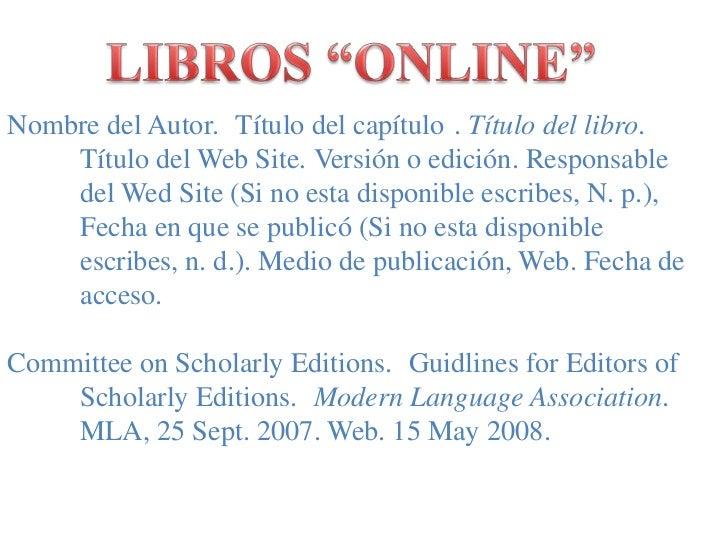 """LIBROS """"ONLINE""""<br />Nombre del Autor. ¨Título del capítulo¨. Título del libro. Título del Web Site. Versión o edición. R..."""