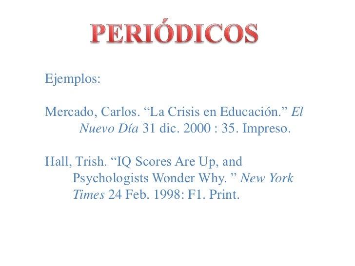 """PERIÓDICOS<br />Ejemplos:<br />Mercado, Carlos. """"La Crisis en Educación."""" El<br />          Nuevo Día 31 dic. 2000 : 35. I..."""
